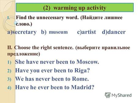 (2) warming up activity I. Find the unnecessary word. (Найдите лишнее слово.) a)secretary b) c)artist d)dancer II. Choose the right sentence. (выберите.