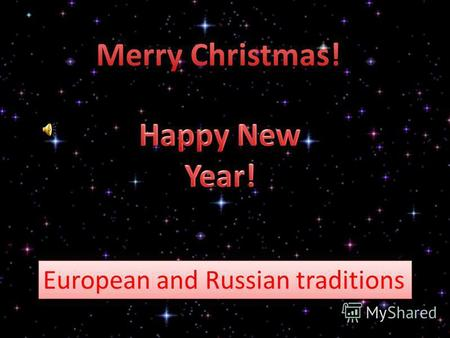 European and Russian traditions. Christmas is a religious holiday. On this day people celebrate the birth of Jesus Christ. This holiday means the beginning.