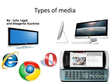 Types of media By: Julia Legat and Margarita Kuzmina By: Legat Julia and Margarita Kuzmina.