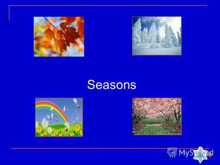 Seasons WINTER December December January January February FebruarySPRING March March April April May May SUMMER June June July July August AugustAUTUMN.