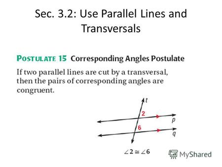 Sec. 3.2: Use Parallel Lines and Transversals. Find the measure of all numbered angles above and then make a conjecture about the other three special.