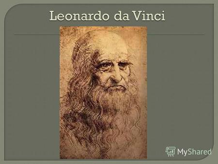 Leonardo da Vinci was born April 15, 1452 in the village of Vinci, near Ankiano. Separated from his mother Leonardo life trying to recreate her image.