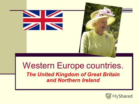 Western Europe countries. The United Kingdom of Great Britain and Northern Ireland.