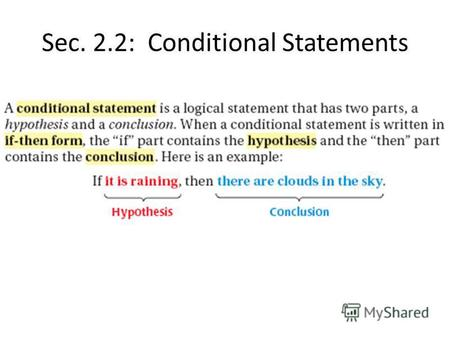 Sec. 2.2: Conditional Statements. Example Write each conditional statement in if, then form. 1.Three points are collinear if there is a line containing.
