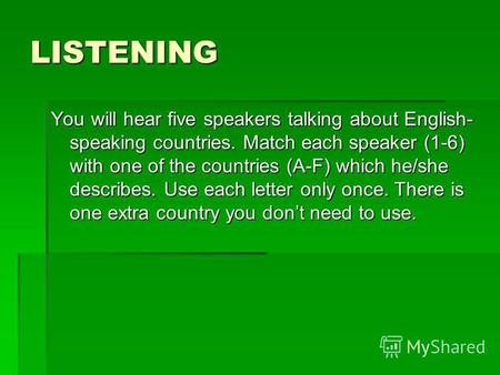 LISTENING You will hear five speakers talking about English- speaking countries. Match each speaker (1-6) with one of the countries (A-F) which he/she.