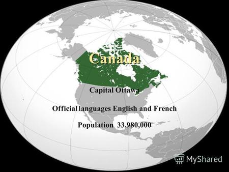 Canada Canada Capital Ottawa Official languages English and French Population 33,980,000.