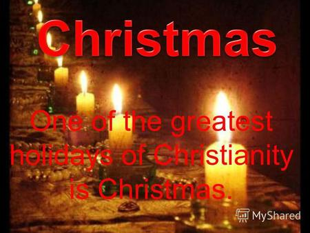 One of the greatest holidays of Christianity is Christmas.