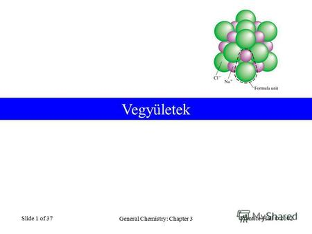 Prentice-Hall © 2002 General Chemistry: Chapter 3 Slide 1 of 37 Vegyületek.