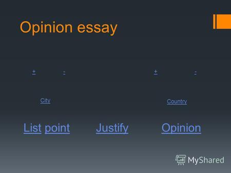 Opinion essay ListList pointpointJustify Opinion +-+- City Country.