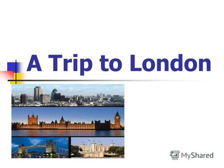 A Trip to London. Unscramble the words bebay numontme retteha distamu liaparmetn umsemu legalry nemaic aresqu.