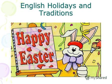 English Holidays and Traditions. Every country has its traditions. In England traditions are a very important part of British life.