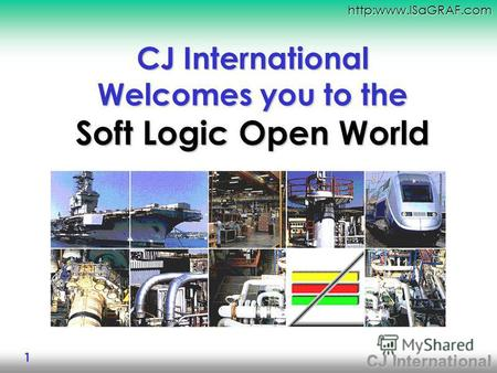 CJ International http:www.ISaGRAF.com 1 CJ International Welcomes you to the Soft Logic Open World.