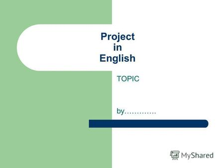 Project in English TOPIC by………….. Outline ………… ……… ………..
