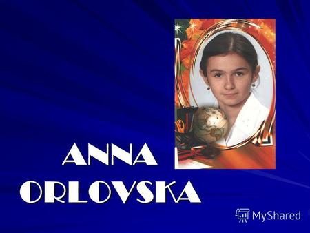 ANNA ORLOVSKA. PRESENTS My favourite music I dont sing I dont dance I dont play any musical instruments.