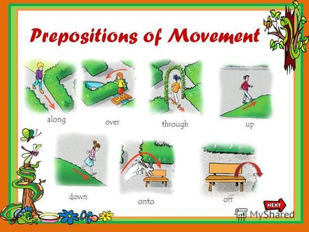 Prepositions of Movement along through over up down onto off.