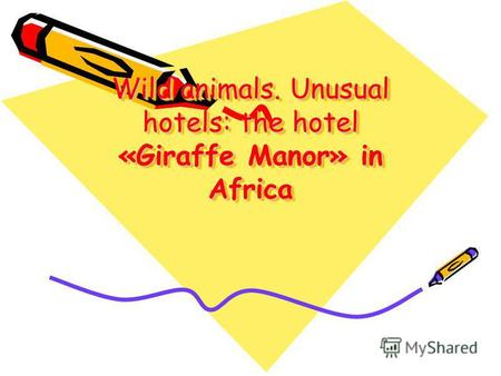 Wild animals. Unusual hotels: the hotel «Giraffe Manor» in Africa.