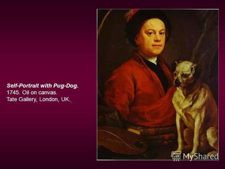 Self-Portrait with Pug-Dog. 1745. Oil on canvas. Tate Gallery, London, UK.