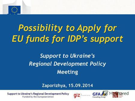 Support to Ukraines Regional Development Policy Funded by the European Union Support to Ukraines Regional Development Policy Funded by the European Union.