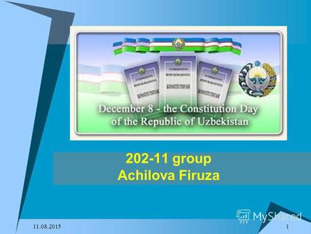 1 11.08.2015 202-11 group Achilova Firuza. 11.08.2015 2 The Constitution of Uzbekistan was originally adopted on 8 December 1992 and subsequently modified.