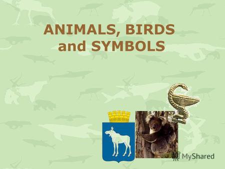 ANIMALS, BIRDS and SYMBOLS. Both domestic animals and wild animals play a great role in our life. Thats why people try to take care of them from ancient.