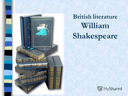 British literature William Shakespeare. The aims of my project are to find the information about the famous British poet and to know more about his works.