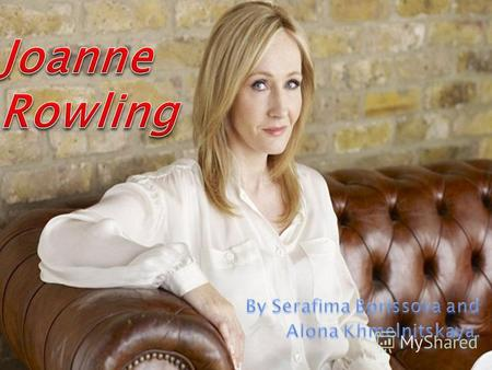 Joanne Rowling was born in the family of Peter James Rowling. Joanne Rowling was born in the family of Peter James Rowling.
