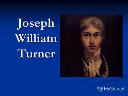 Joseph William Turner. Turner, Joseph Mallord William (1775-1851). One of the finest landscape artists was J.M.W. Turner, whose work was exhibited when.