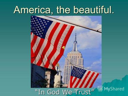 America, the beautiful. In God We Trust. Plan. The discovery of America. The discovery of America. The geographical position. The geographical position.