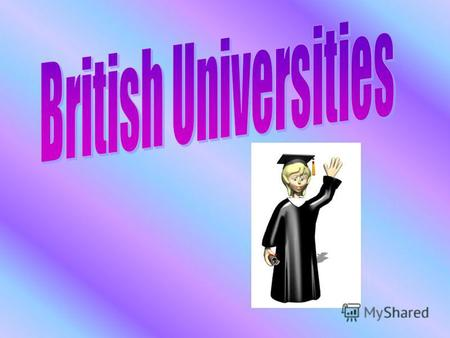 Oxford University Cambridge University Glasgow University Manchester University Birmingham University.