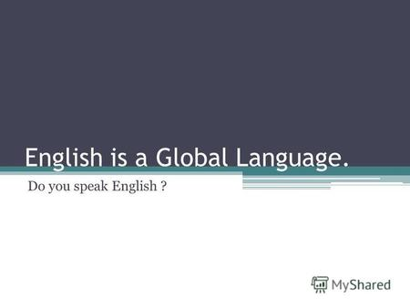 English is a Global Language. Do you speak English ?