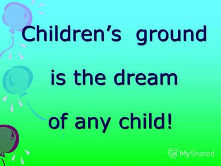 Childrens ground is the dream of any child! Childrens ground is the dream of any child!