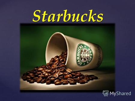 { Starbucks { Starbucks is the biggest network of the coffee houses in the world.