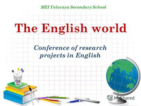 The English world Conference of research projects in English MEI Talovaya Secondary School.