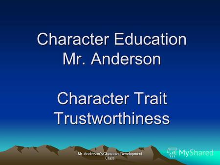 Mr. Anderson's Character Development Class Character Education Mr. Anderson Character Trait Trustworthiness.