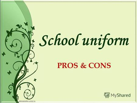 PROS & CONS School uniform. 1.I like when people wear … 2.I hate it if people wear … 3.I think its bad taste to wear … 4.I dont mind if people wear… 5.Its.