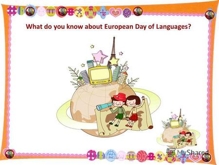 What do you know about European Day of Languages? 11.08.20151.