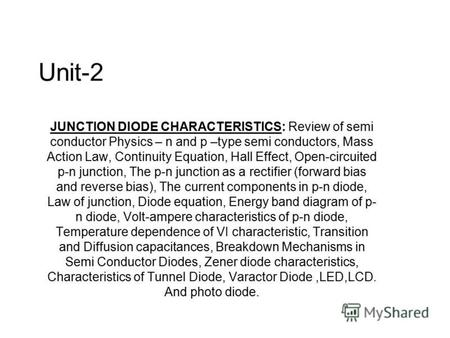 Unit-2 JUNCTION DIODE CHARACTERISTICS: Review of semi conductor Physics – n and p –type semi conductors, Mass Action Law, Continuity Equation, Hall Effect,
