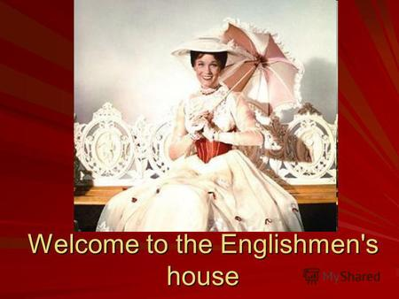 Welcome to the Englishmen's house. Lets start our traveling !