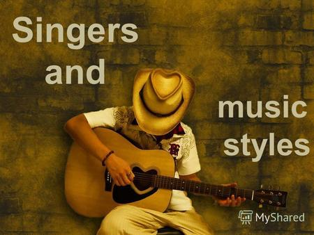 Singers and music styles. Match the song with its style.