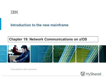 Introduction to the new mainframe © Copyright IBM Corp., 2005. All rights reserved. Chapter 19: Network Communications on z/OS.