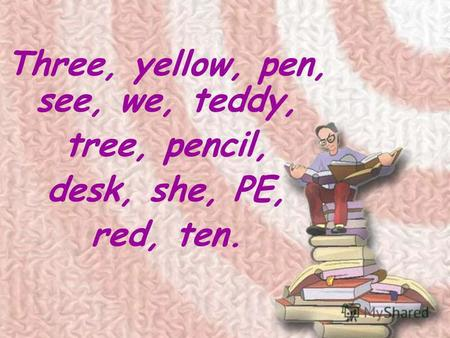 Three, yellow, pen, see, we, teddy, tree, pencil, desk, she, PE, red, ten.