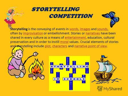 STORYTELLING COMPETITION Storytelling is the conveying of events in words, images and sounds,wordsimagessounds often by improvisation or embellishment.