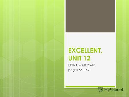 EXCELLENT, UNIT 12 EXTRA MATERIALS pages 58 – 59..