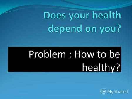 Problem : How to be healthy?. b.. k. che e. r. ch. t.. ch. che h.. d. che st. m. ch. che.