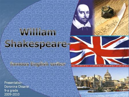 WilliamShakespeare William Shakespeare William Shakespeare (1564-1616), (1564-1616), Shakespeare is the greatest of all playwrights and poets of all.