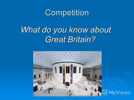 Competition What do you know about Great Britain?.