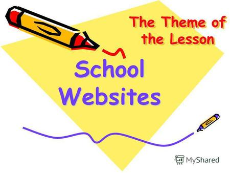 The Theme of the Lesson School Websites. Schools of the World (www.studentsoftheworld.info) Websites, Blogs, Teacher ads, Photo Galleries Great Britain: