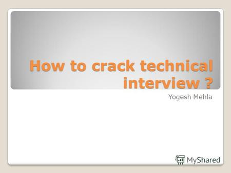 How to crack technical interview ? Yogesh Mehla. Many of my friends who are technically good and even great, but they are unable to crack their first.