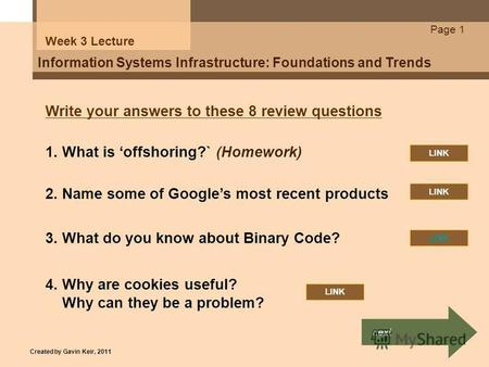 Page 1 Information Systems Infrastructure: Foundations and Trends Week 3 Lecture Write your answers to these 8 review questions 2. Name some of Googles.