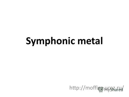 Symphonic metal. Some history Symphonic metal is a musical style, which combines metal and classical orchestral music. This style often use female vocals,
